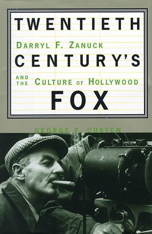 Twentieth Century's Fox: Darryl F. Zanuck And The Culture Of Hollywood