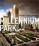 Millennium Park: Creating a Chicago Landmark (Historical Studies of Urban America)