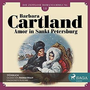 Amor in Sankt Petersburg (Die zeitlose Romansammlung von Barbara Cartland 18) Hörbuch