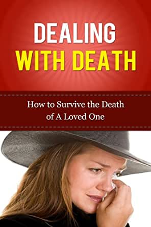 coping with the death of a loved one essay 10 things i learned while dealing with the  compared to what you went through with the loss of your loved one dealing with the death of my father.