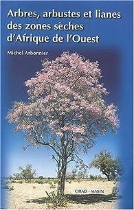 Arbres, arbustes et lianes des zones sèches d'Afrique de l'Ouest par Michel Arbonnier