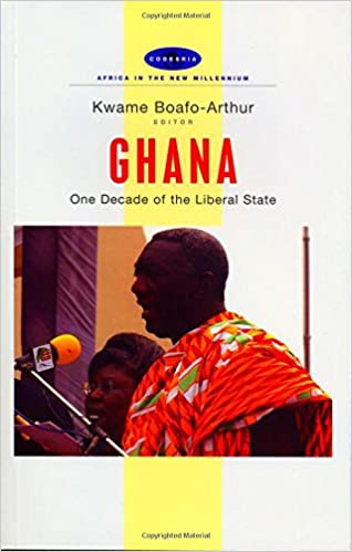 Ghana: One Decade of the Liberal State, First Edition (Africa in the New Millennium)