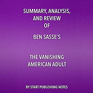 Summary, Analysis, and Review of Ben Sasse's The Vanishing American Adult Audiobook