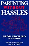 Parenting Without Hassles : Parents and Children As Partners, Bradley, Fred O. and Stone, Lloyd A., 187921508X