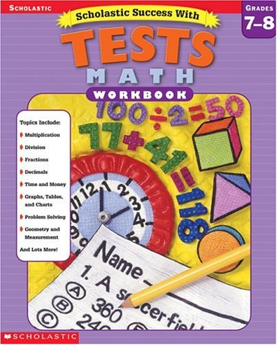 Scholastic Success With: Tests: Math Workbook: Grades 7-8 (Scholastic Success with Workbooks: Tests Math)