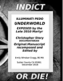 Indict or Die, the Illuminati Pedo Underworld Exposed by the late 2010 Martyr Christopher Story (Part 1 : Chapters 1-3)