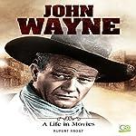 John Wayne: A Life in Movies   Rupert Frost