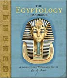 The Egyptology Handbook: A Course in the Wonders of Egypt (Ologies)