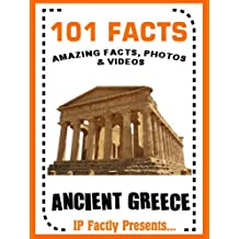 101 Facts... Ancient Greece! Books for Kids. Ancient Greece Facts for Children (101 History Facts for Kids Book 4)
