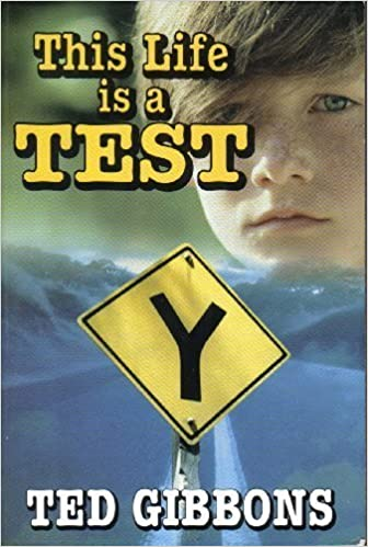 This Life is a Test by Ted Gibbons (2001-01-02)