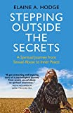 Stepping Outside the Secrets: A Spiritual Journey from Sexual Abuse to Inner Peace