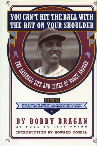 (You Can't Hit the Ball With the Bat on Your Shoulder: The Baseball Life and Times of Bobby Bragan)