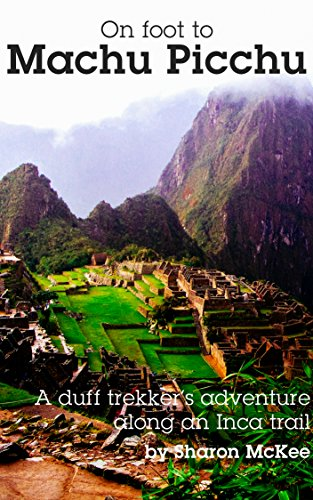 On Foot to Machu Picchu: A duff trekkers adventure along an Inca trail by [