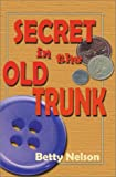Secret in the Old Trunk, Betty Nelson, 1563152797