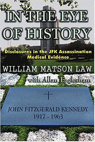In The Eye Of History: Disclosures In The JFK Assassination Medical  Evidence: Law, William Matson: 9780965658287: Amazon.com: Books