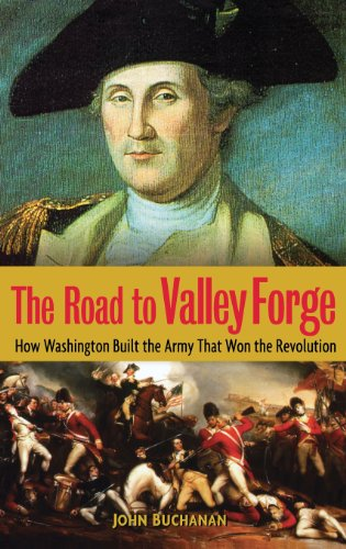 The Road To Valley Forge  How Washington Built The Army That Won The Revolution