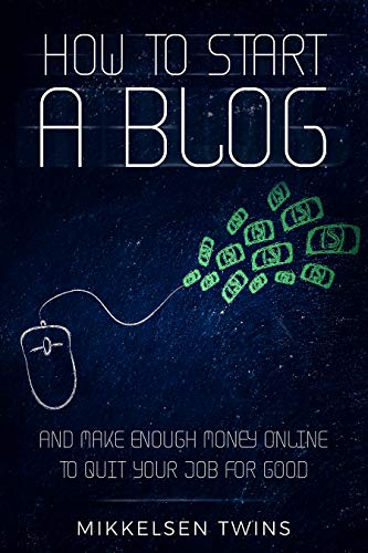 How to Start a Blog: And Make Enough Money Online to Quit Your Job FOR GOOD (Passive Income Book 12)