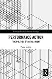 "Paula Serafini, ""Performance Action: The Politics of Art Activism"" (Routledge, 2018)"