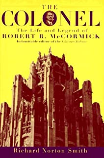 The magnificent medills americas royal family of journalism the colonel the life and legend of robert r mccormick 18801955 fandeluxe Document