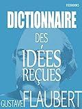 Dictionnaire des idées reçues: (Annoté) (French Edition)