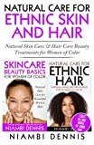 Natural Care for Ethnic Skin and Hair: Natural Skin Care & Hair Care Beauty Treatments for Women of Color