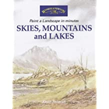 'SKIES, MOUNTAINS AND LAKES (WINDSOR & NEWTON PAINT A LANDSCAPE IN MINUTES)'