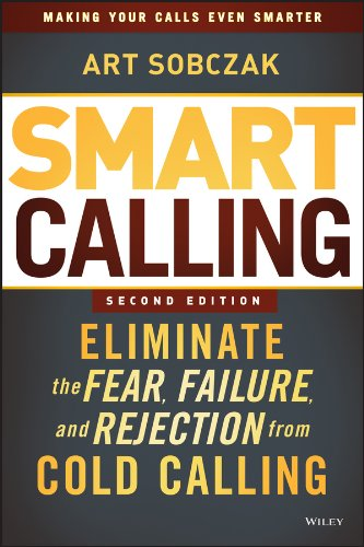 Smart Calling: Eliminate the Fear, Failure, and Rejection from Cold Calling by [Sobczak, Art]