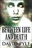 Between Life and Death, David Pyle, 1608362442