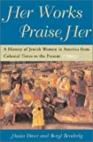 img - for Her Works Praise Her: A History of Jewish Women in America from Colonial Times to the Present book / textbook / text book