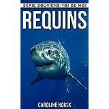 Requin: Un Livre Pour Les Enfants Avec De Superbes Photos & Des Faits Divertissants Au sujet Des Requins (Série Souviens-toi de Moi) (French Edition)