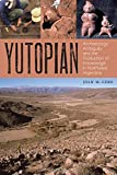 Yutopian: Archaeology, Ambiguity, and the Production of Knowledge in Northwest Argentina (The William and Bettye Nowlin Series in Art, History, and Culture of the Western Hemisphere)