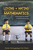 Loving and Hating Mathematics : Challenging the Myths of Mathematical Life, Hersh, Reuben and John-Steiner, Vera, 0691142475