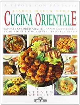 Amazon It L Arte Della Vera Cucina Orientale A Tavola Con Fantasia Wheeler Steven Libri