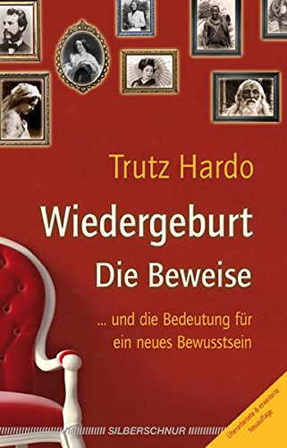 Wiedergeburt - Die Beweise. ... und die Bedeutung für ein neues Bewusstsein Taschenbuch – 14. Februar 2012 Trutz Hardo Silberschnur 3898453529 Esoterik