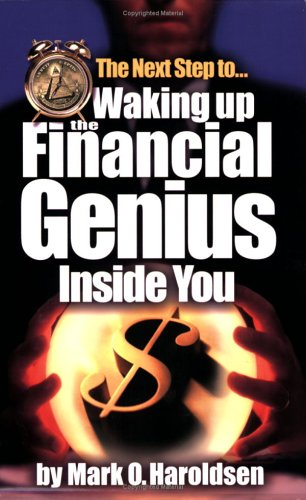 The Next Step to Waking up the Financial Genius Inside You Mark O. Haroldsen