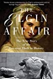 img - for The Elgin Affair: The True Story of the Greatest Theft in History by Theodore Vrettos (2011-10-01) book / textbook / text book