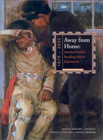 Away from Home: American Indian Boarding School Experiences, 1879-2000