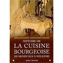 Histoire de la cuisine bourgeoise: Du Moyen Âge à nos jours