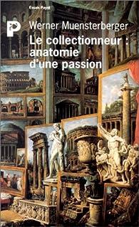 Le collectionneur : anatomie d'une passion par Werner Muensterberger