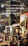 Le collectionneur : anatomie d'une passion par Muensterberger