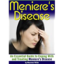 Meniere's Disease: An Essential Guide to Coping With and Treating Meniere's Disease