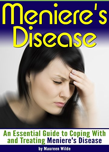 Meniere's Disease: An Essential Guide to Coping With and Treating Meniere's Disease by [Wilde, Maureen]