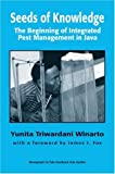 Seeds of Knowledge : The Beginning of Integrated Pest Management in Java, Winarto, Yunita, 0938692801