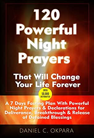 120 Powerful Night Prayers that Will Change Your Life Forever: 7 Days  Fasting Plan With Powerful Prayers & Declarations for Deliverance, Healing,