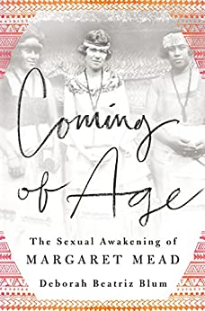 Coming of Age: The Sexual Awakening of Margaret Mead by [Blum, Deborah Beatriz]