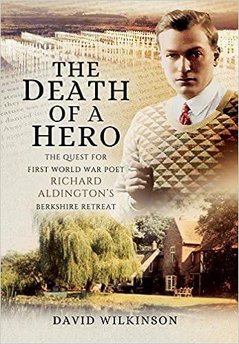 The Death of a Hero: The Quest for First World War Poet Richard Aldington's Berkshire Retreat