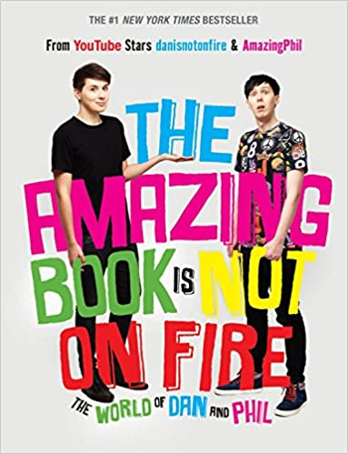 The Amazing Book Is Not On Fire The World Of Dan And Phil Dan