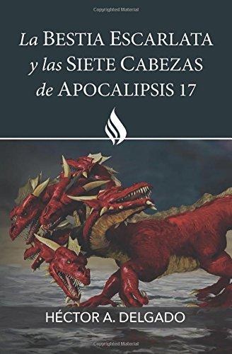 Download La bestia escarlata y las siete cabezas de Apocalipsis 17 (Spanish Edition) PDF