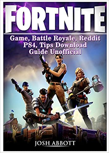 Fortnite Game, Battle Royale, Reddit, Ps4, Tips, Download Guide Unofficial [libro] por Josh Abbott epub