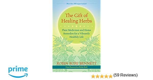 The gift of healing herbs plant medicines and home remedies for a the gift of healing herbs plant medicines and home remedies for a vibrantly healthy life robin rose bennett rosemary gladstar 9781583947623 amazon negle
